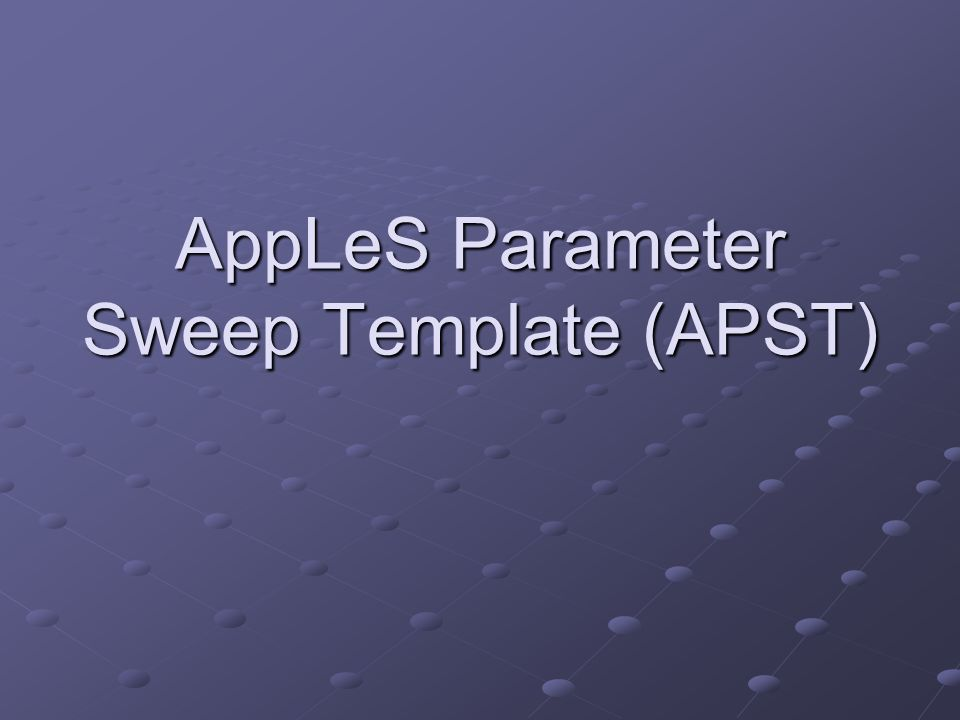 AppLeS Parameter Sweep Template (APST)