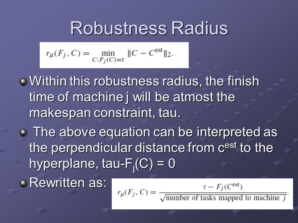 Robustness Radius Within this robustness radius, the finish time of machine j will be atmost the makespan constraint, tau.