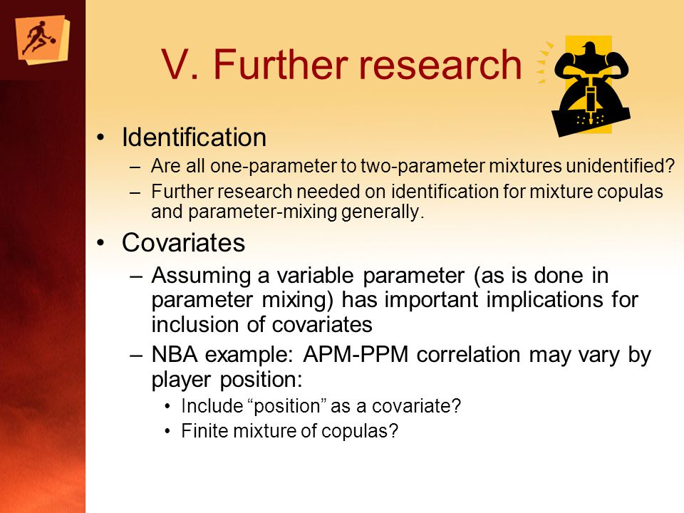 V. Further research Identification –Are all one-parameter to two-parameter mixtures unidentified.