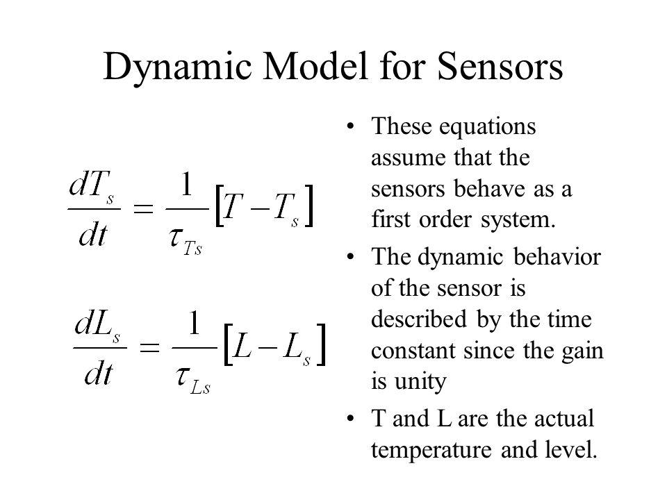 Dynamic Model for Sensors These equations assume that the sensors behave as a first order system. The dynamic behavior of the sensor is described by t