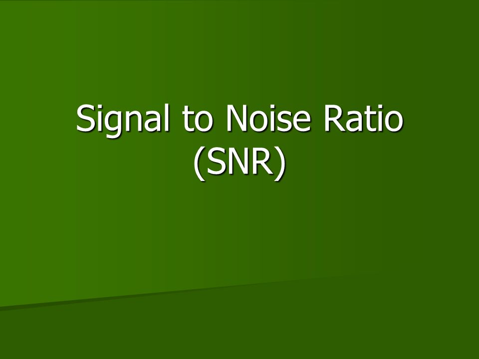 Signal to noise ratio (SNR) SNR = amplitude of the signal / average amplitude of the noise SNR = amplitude of the signal / average amplitude of the noise The signal is the voltage induced in the receiver coil by the precession of the NMV The signal is the voltage induced in the receiver coil by the precession of the NMV The noise is generated by the presence of the patient in the magnet, and the background electrical noise of the system The noise is generated by the presence of the patient in the magnet, and the background electrical noise of the system
