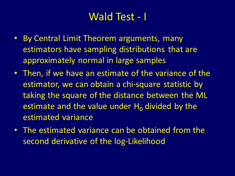 Wald Test - I By Central Limit Theorem arguments, many estimators have sampling distributions that are approximately normal in large samples Then, if