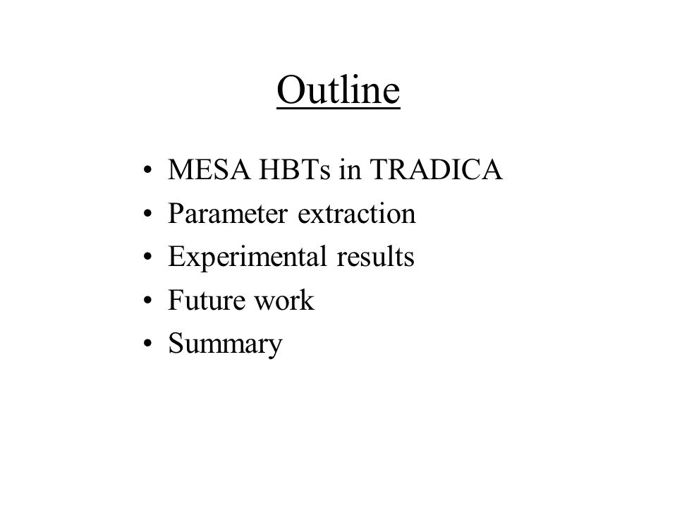 Outline MESA HBTs in TRADICA Parameter extraction Experimental results Future work Summary