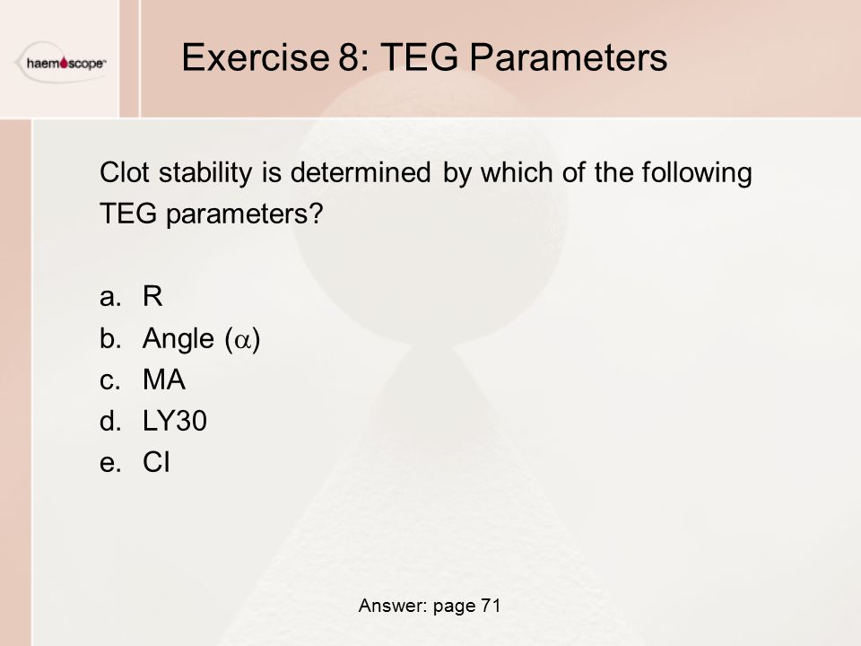 Exercise 8: TEG Parameters Clot stability is determined by which of the following TEG parameters.