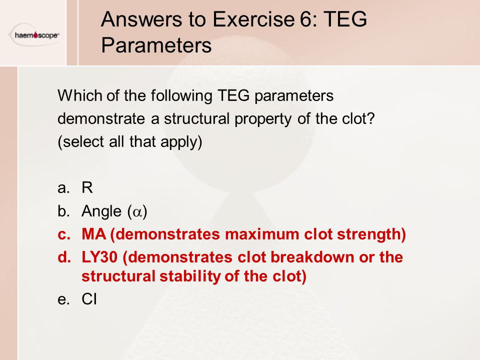 Answers to Exercise 6: TEG Parameters Which of the following TEG parameters demonstrate a structural property of the clot.