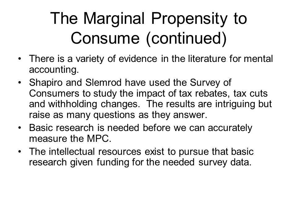 The Marginal Propensity to Consume (continued) There is a variety of evidence in the literature for mental accounting.