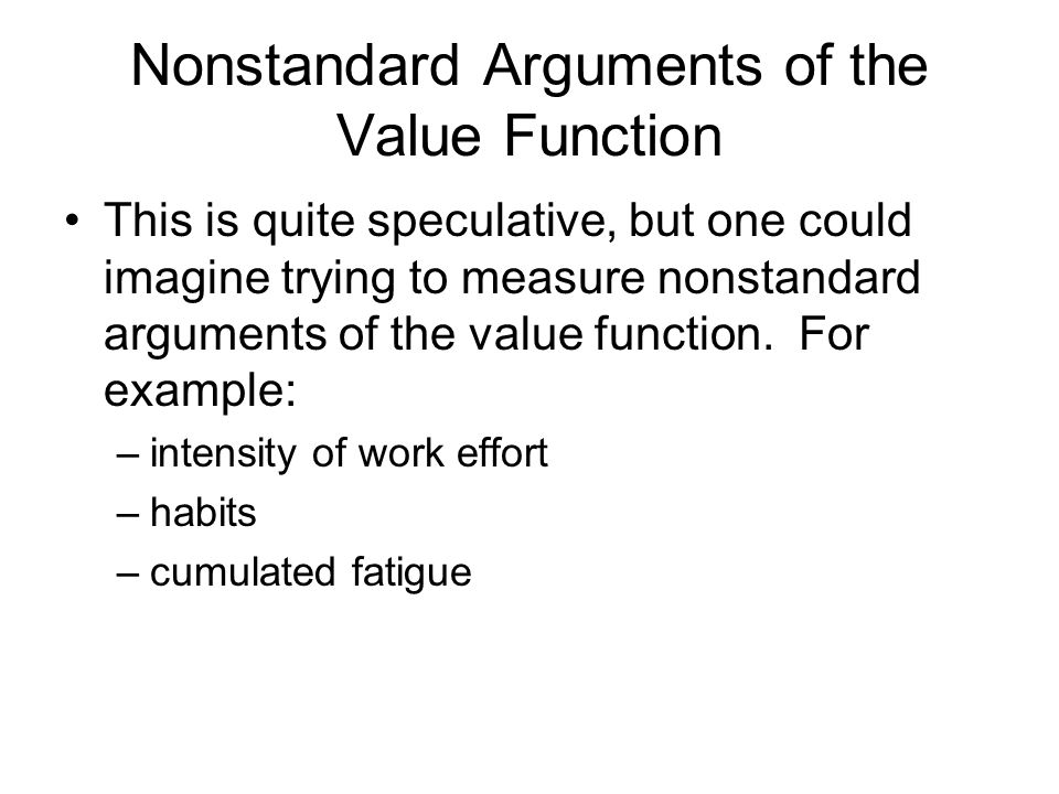 Nonstandard Arguments of the Value Function This is quite speculative, but one could imagine trying to measure nonstandard arguments of the value function.