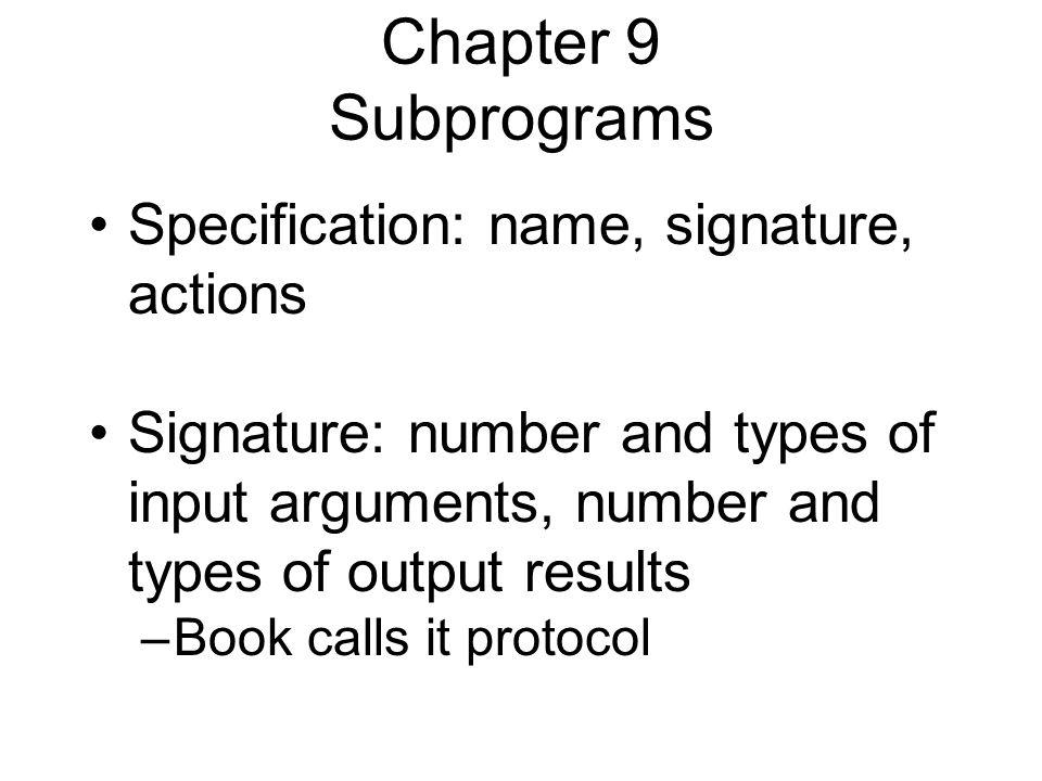 Pass-by-name Example integer INDEX= 1; integer array ARRAY[1:2] procedure UPDATE (PARAM); integer PARAM begin PARAM := 3; INDEX := INDEX + 1; PARAM := 5; end UPDATE(ARRAY[INDEX]);