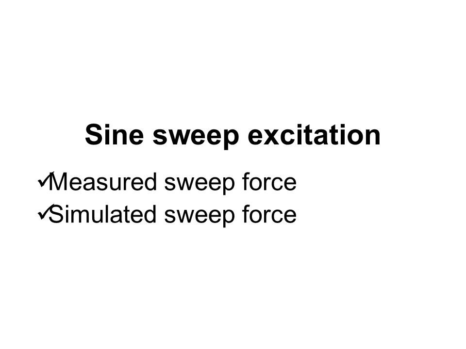 Sine sweep excitation Measured sweep force Simulated sweep force