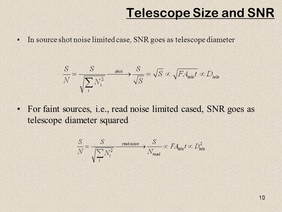 10 Telescope Size and SNR In source shot noise limited case, SNR goes as telescope diameter For faint sources, i.e., read noise limited cased, SNR goe