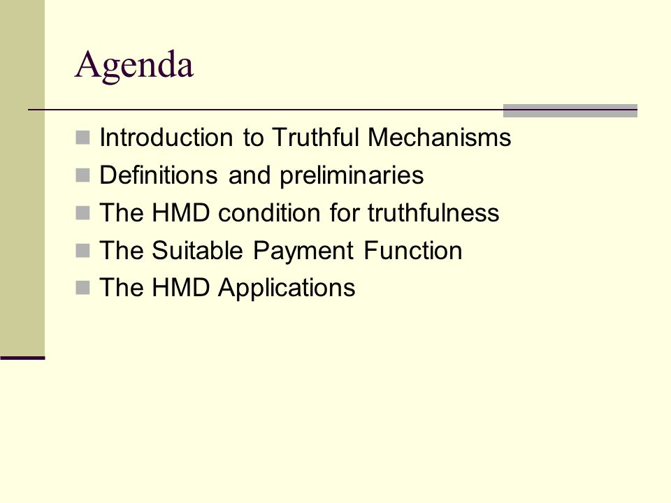 Agenda Introduction to Truthful Mechanisms Definitions and preliminaries The HMD condition for truthfulness The Suitable Payment Function The HMD Applications
