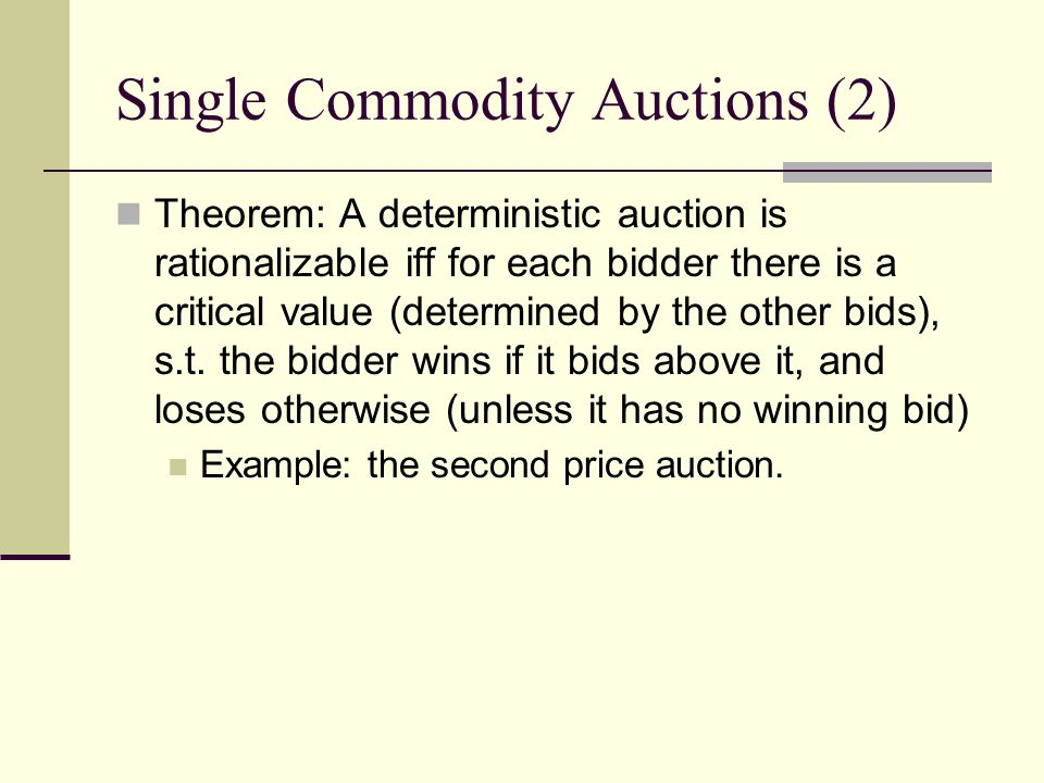Theorem: A deterministic auction is rationalizable iff for each bidder there is a critical value (determined by the other bids), s.t.