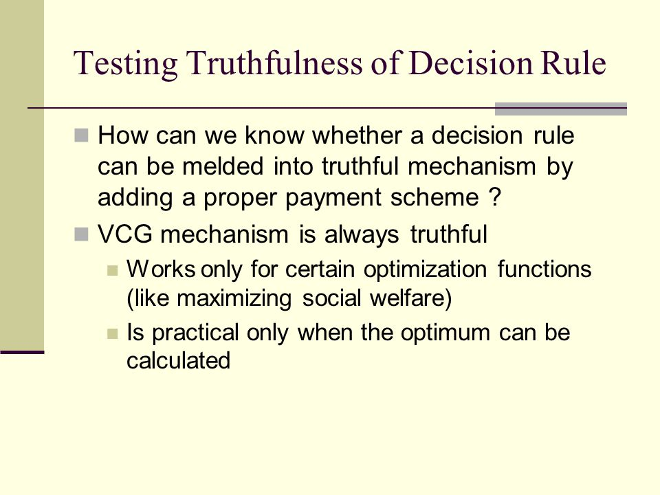 Testing Truthfulness of Decision Rule How can we know whether a decision rule can be melded into truthful mechanism by adding a proper payment scheme .