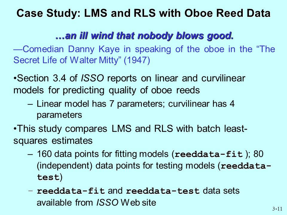 """3-11 Case Study: LMS and RLS with Oboe Reed Data …an ill wind that nobody blows good. —Comedian Danny Kaye in speaking of the oboe in the """"The Secret"""