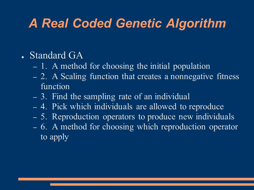A Real Coded Genetic Algorithm ● Standard GA – 1. A method for choosing the initial population – 2.