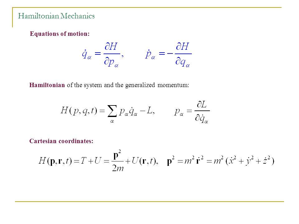 Hamiltonian of the system and the generalized momentum: Equations of motion: Cartesian coordinates: Hamiltonian Mechanics
