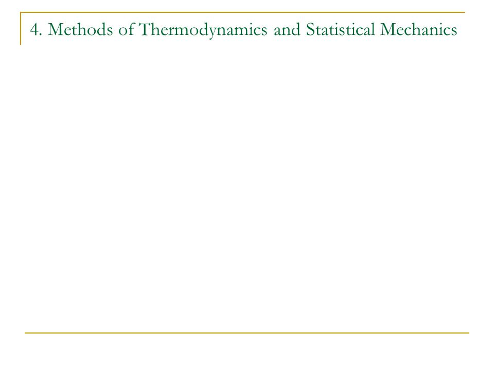 4. Methods of Thermodynamics and Statistical Mechanics