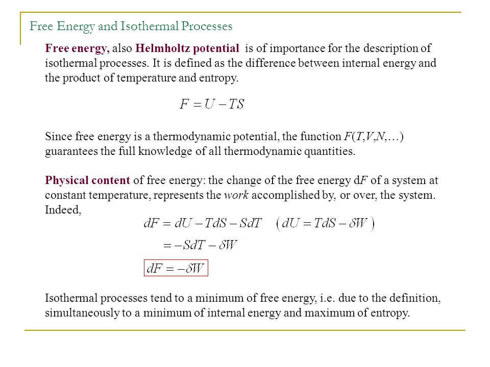 Free Energy and Isothermal Processes Free energy, also Helmholtz potential is of importance for the description of isothermal processes.