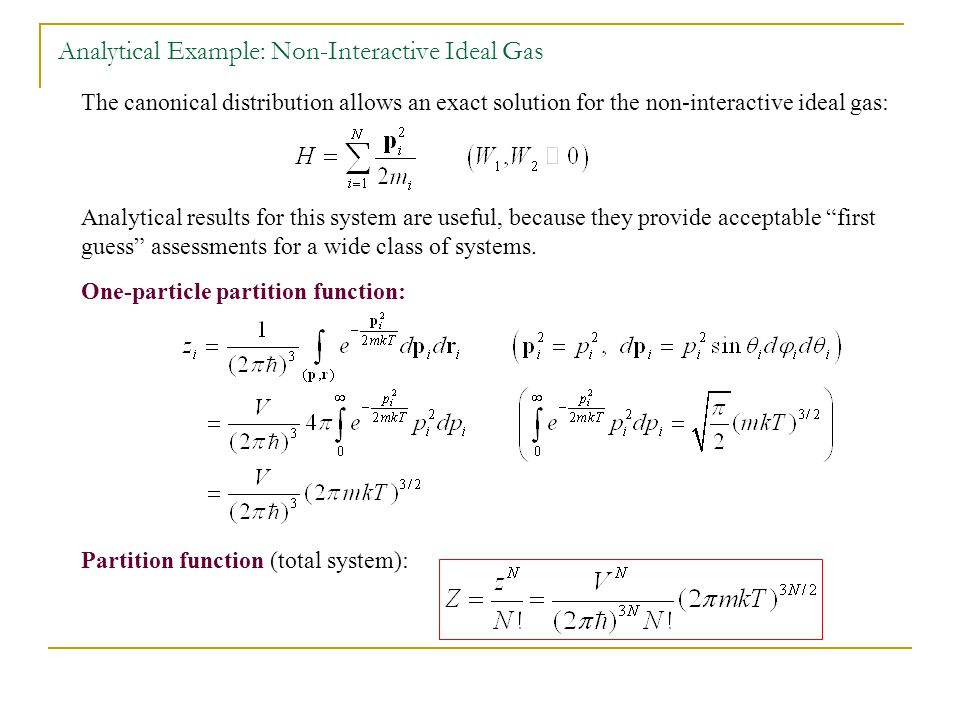 Analytical Example: Non-Interactive Ideal Gas The canonical distribution allows an exact solution for the non-interactive ideal gas: Analytical results for this system are useful, because they provide acceptable first guess assessments for a wide class of systems.