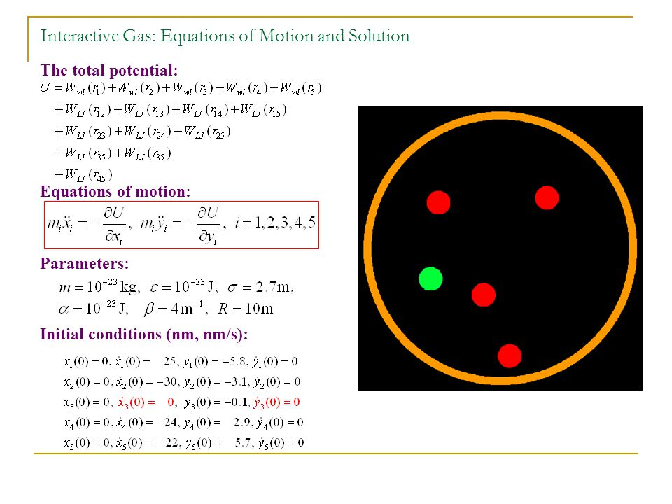Interactive Gas: Equations of Motion and Solution The total potential: Equations of motion: Parameters: Initial conditions (nm, nm/s):