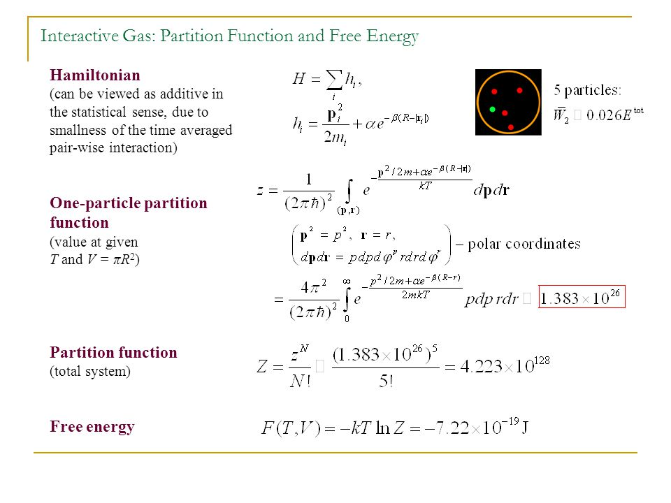 Interactive Gas: Partition Function and Free Energy Hamiltonian (can be viewed as additive in the statistical sense, due to smallness of the time averaged pair-wise interaction) One-particle partition function (value at given T and V = πR 2 ) Partition function (total system) Free energy