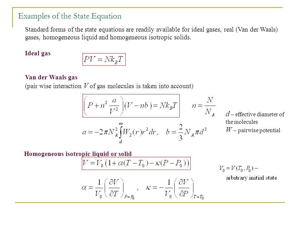 Standard forms of the state equations are readily available for ideal gases, real (Van der Waals) gases, homogeneous liquid and homogeneous isotropic
