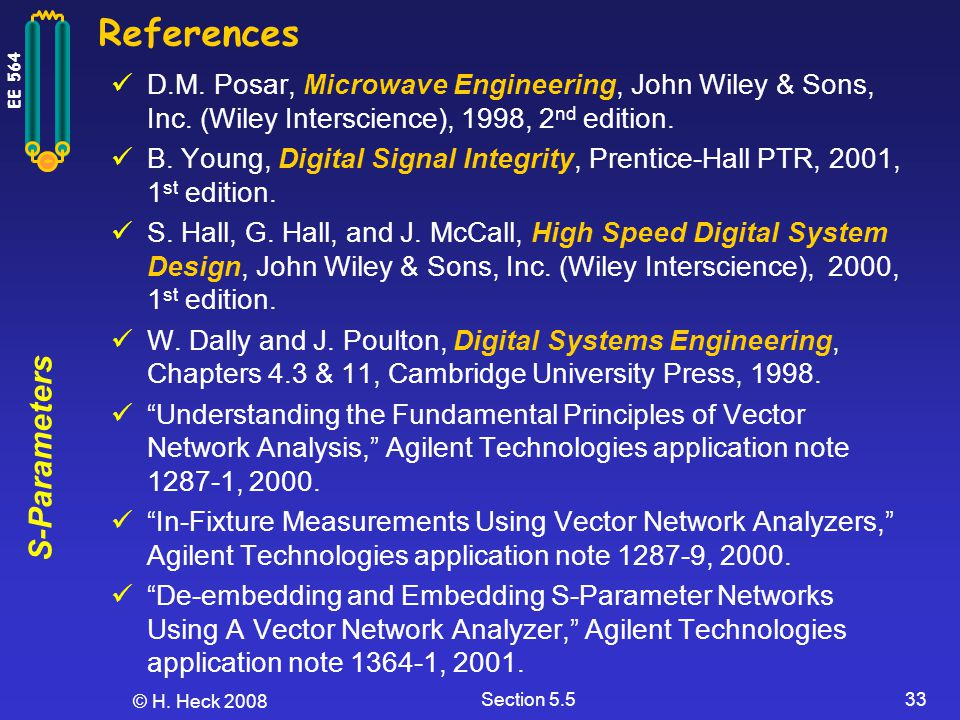 S-Parameters EE 564 © H. Heck 2008 Section 5.533 References D.M. Posar, Microwave Engineering, John Wiley & Sons, Inc. (Wiley Interscience), 1998, 2 n
