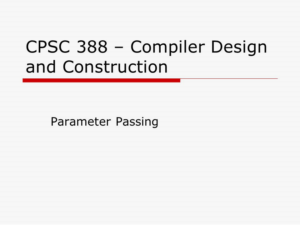 CPSC 388 – Compiler Design and Construction Parameter Passing
