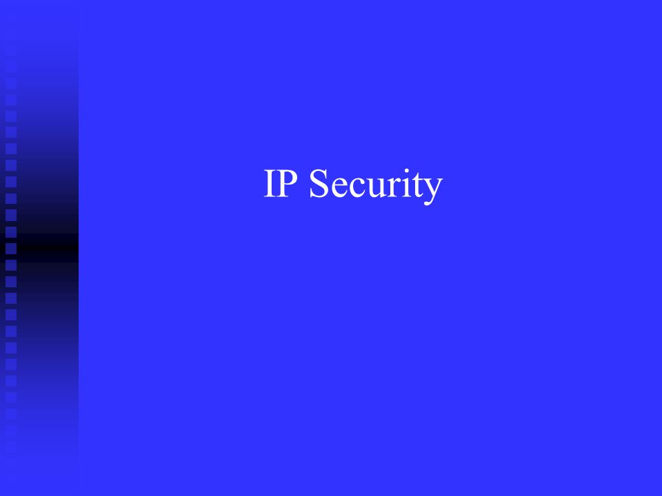 Integrity Check Value - ICV n Keyed Message authentication code (MAC) calculated over u IP header field that do not change or are predictable F Source IP address, destination IP, header length, etc.