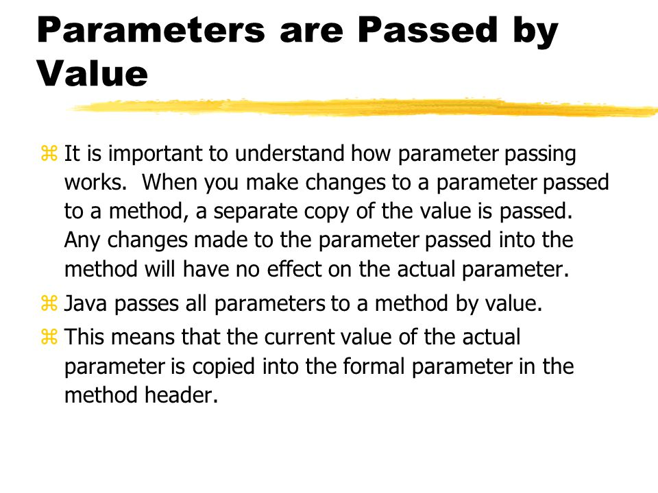 Summary zWhen an object is passed to a method, the formal parameter used is an alias, which is a copy of the reference to an object.