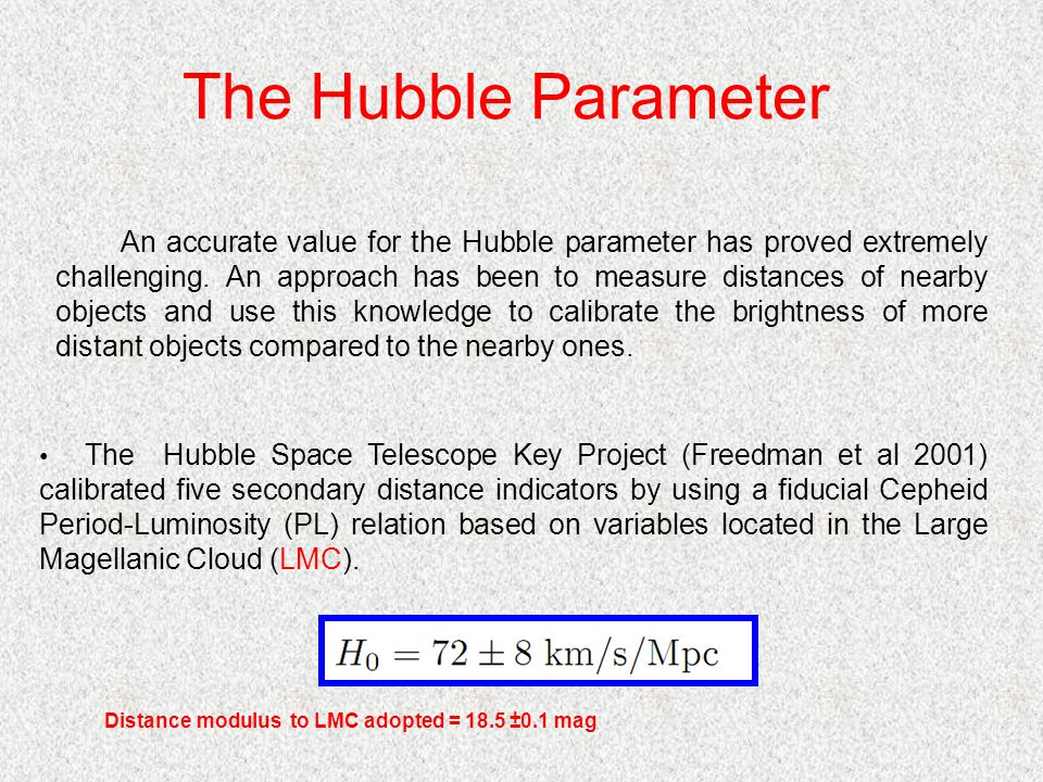 The Hubble Parameter An accurate value for the Hubble parameter has proved extremely challenging.