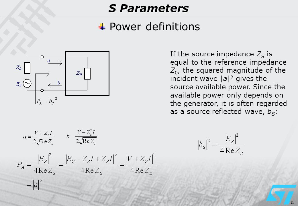 11 S Parameters Power definitions If the source impedance Z S is equal to the reference impedance Z 0, the squared magnitude of the incident wave |a| 2 gives the source available power.