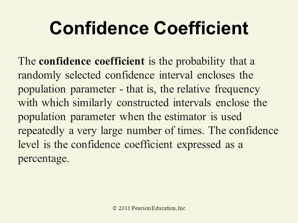 © 2011 Pearson Education, Inc The confidence coefficient is the probability that a randomly selected confidence interval encloses the population param