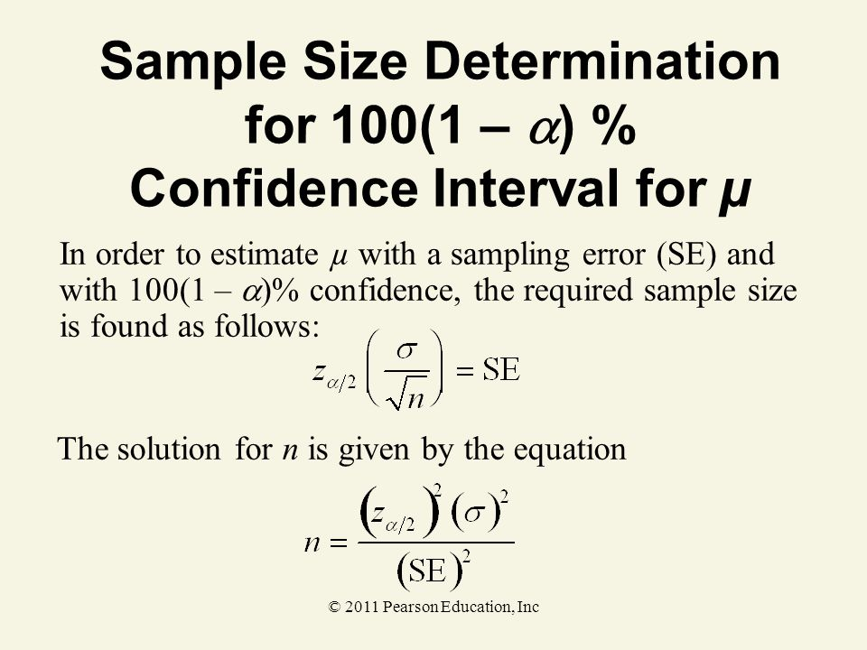 © 2011 Pearson Education, Inc In order to estimate µ with a sampling error (SE) and with 100(1 –  )% confidence, the required sample size is found as