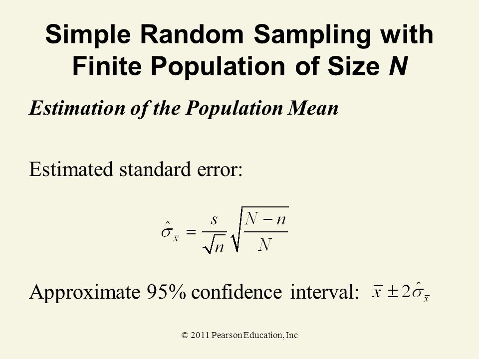 © 2011 Pearson Education, Inc Simple Random Sampling with Finite Population of Size N Estimation of the Population Mean Estimated standard error: Appr