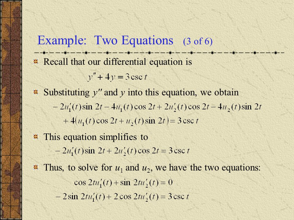Example: Two Equations (3 of 6) Recall that our differential equation is Substituting y'' and y into this equation, we obtain This equation simplifies