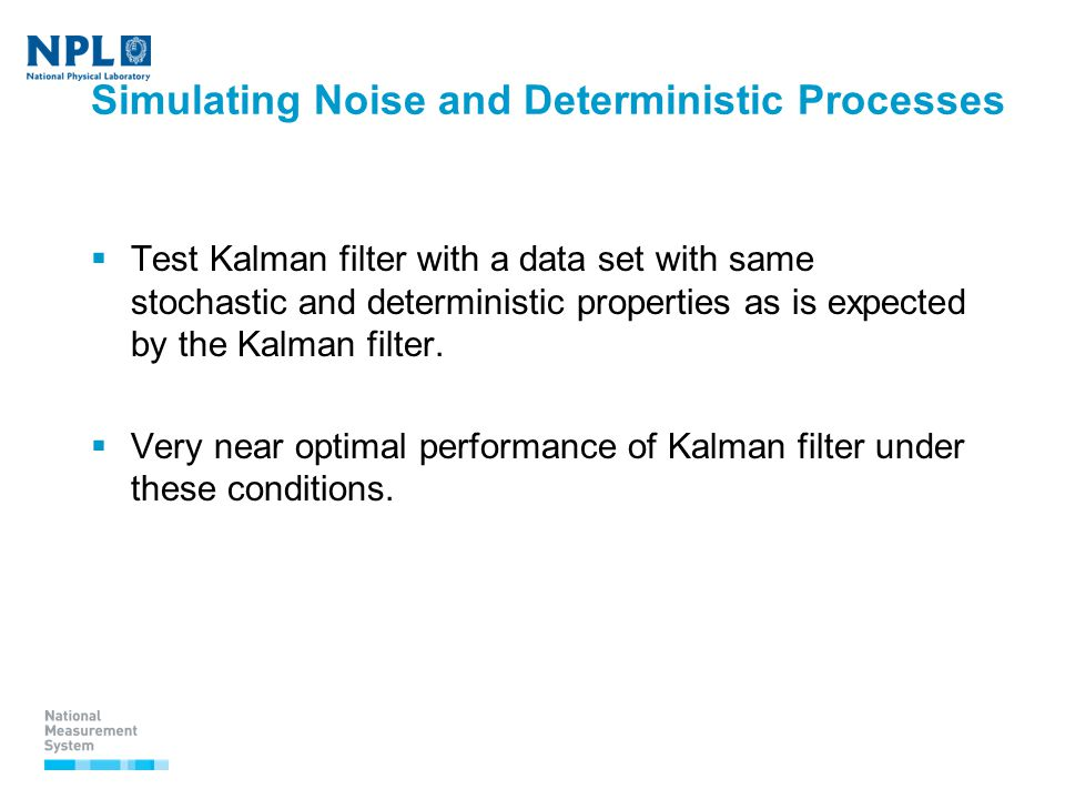Simulating Noise and Deterministic Processes  Test Kalman filter with a data set with same stochastic and deterministic properties as is expected by the Kalman filter.