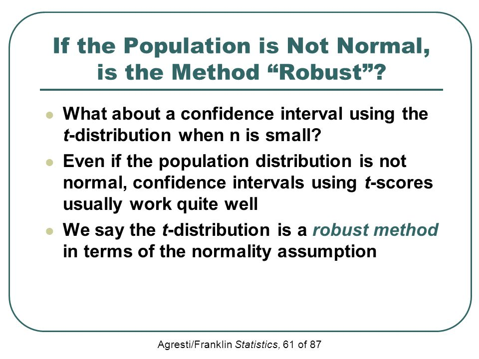 "Agresti/Franklin Statistics, 61 of 87 If the Population is Not Normal, is the Method ""Robust""? What about a confidence interval using the t-distributi"