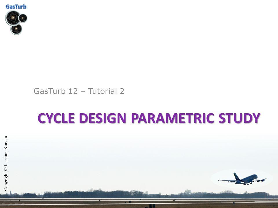 CYCLE DESIGN PARAMETRIC STUDY GasTurb 12 – Tutorial 2 Copyright © Joachim Kurzke