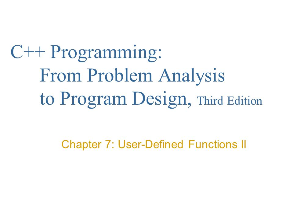 Objectives In this chapter you will: Learn how to construct and use void functions in a program Discover the difference between value and reference parameters Explore reference parameters and value- returning functions Learn about the scope of an identifier