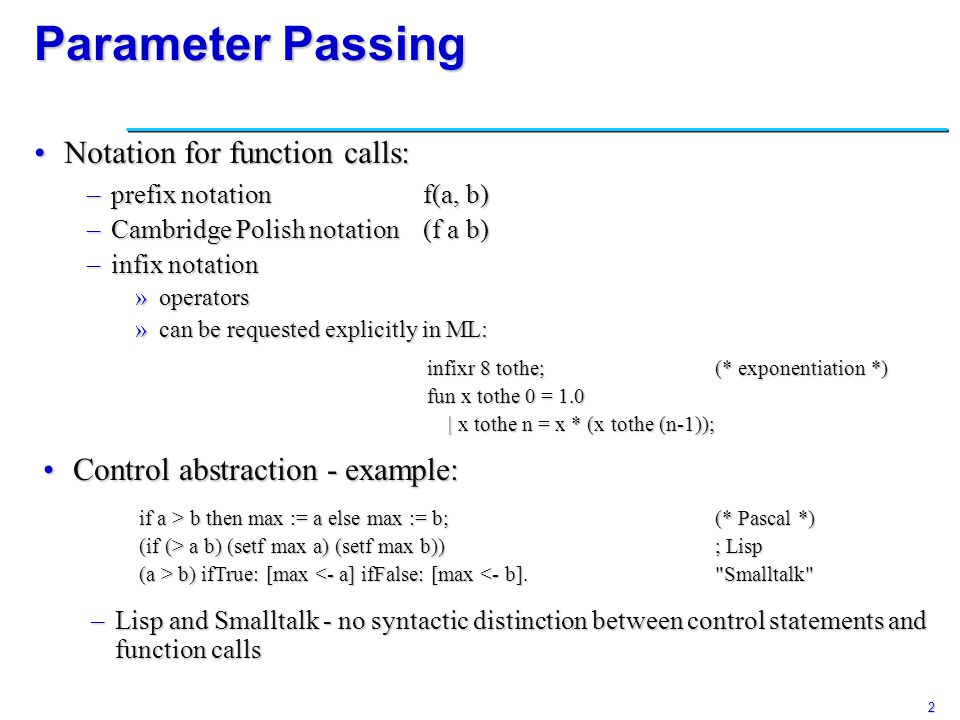 2 Parameter Passing Notation for function calls:Notation for function calls: –prefix notation f(a, b) –Cambridge Polish notation(f a b) –infix notatio
