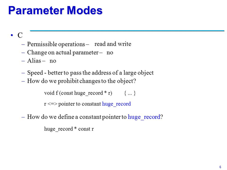 6 Parameter Modes C –Permissible operations – –Change on actual parameter – –Alias – read and write no no –Speed - better to pass the address of a lar