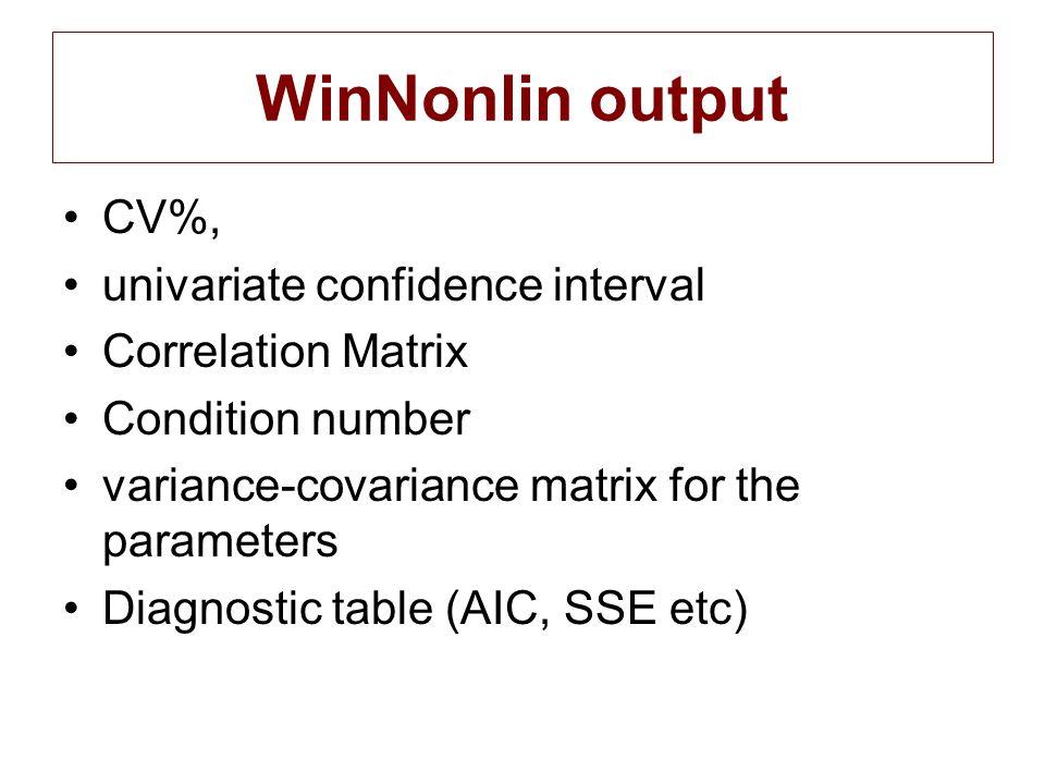 WinNonlin output CV%, univariate confidence interval Correlation Matrix Condition number variance-covariance matrix for the parameters Diagnostic tabl