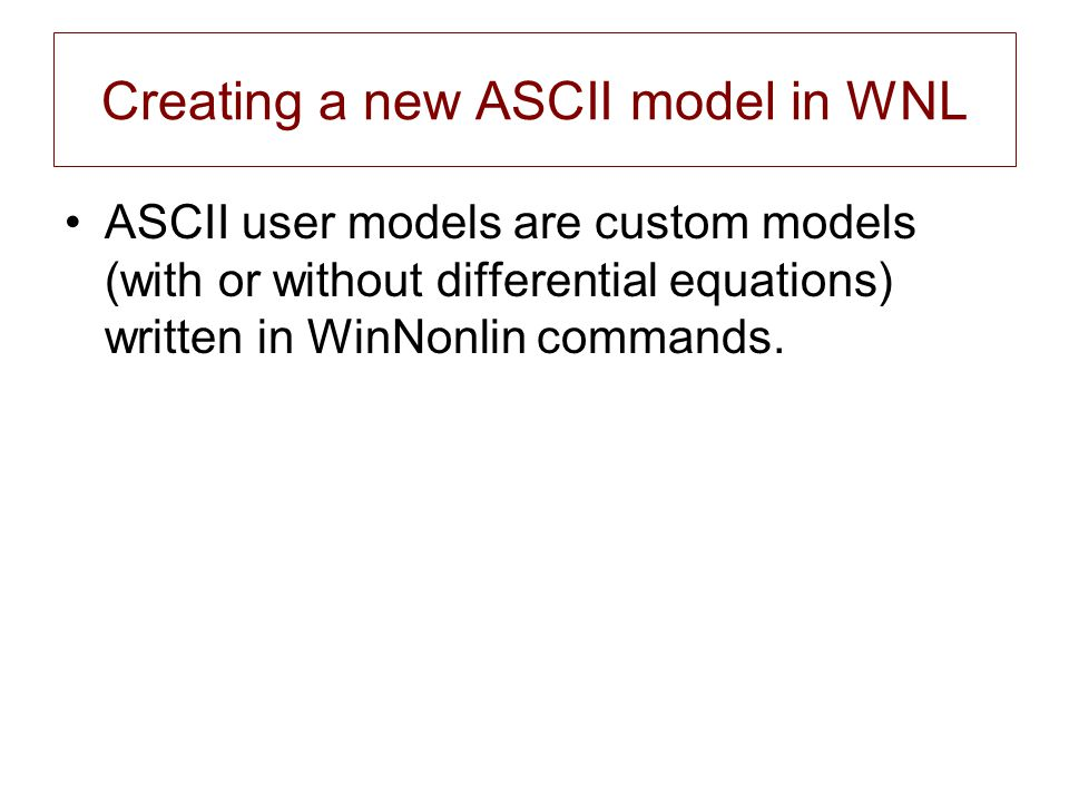 Creating a new ASCII model in WNL ASCII user models are custom models (with or without differential equations) written in WinNonlin commands.