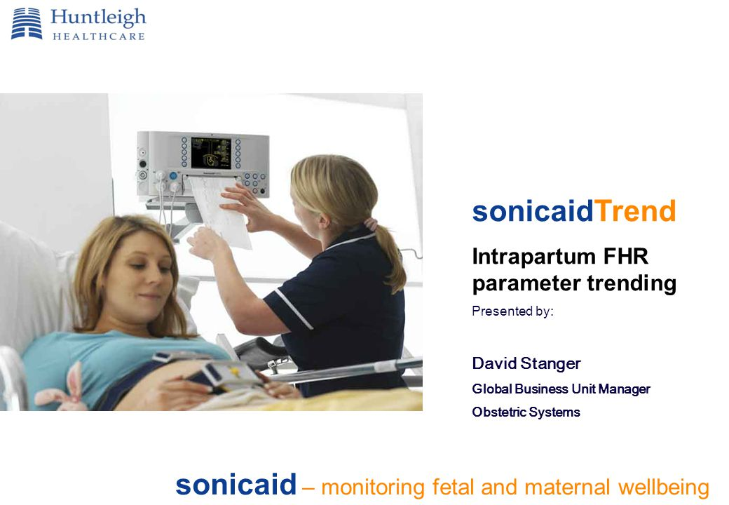 sonicaid – monitoring fetal and maternal wellbeing sonicaidTrend Intrapartum FHR parameter trending Presented by: David Stanger Global Business Unit Manager Obstetric Systems
