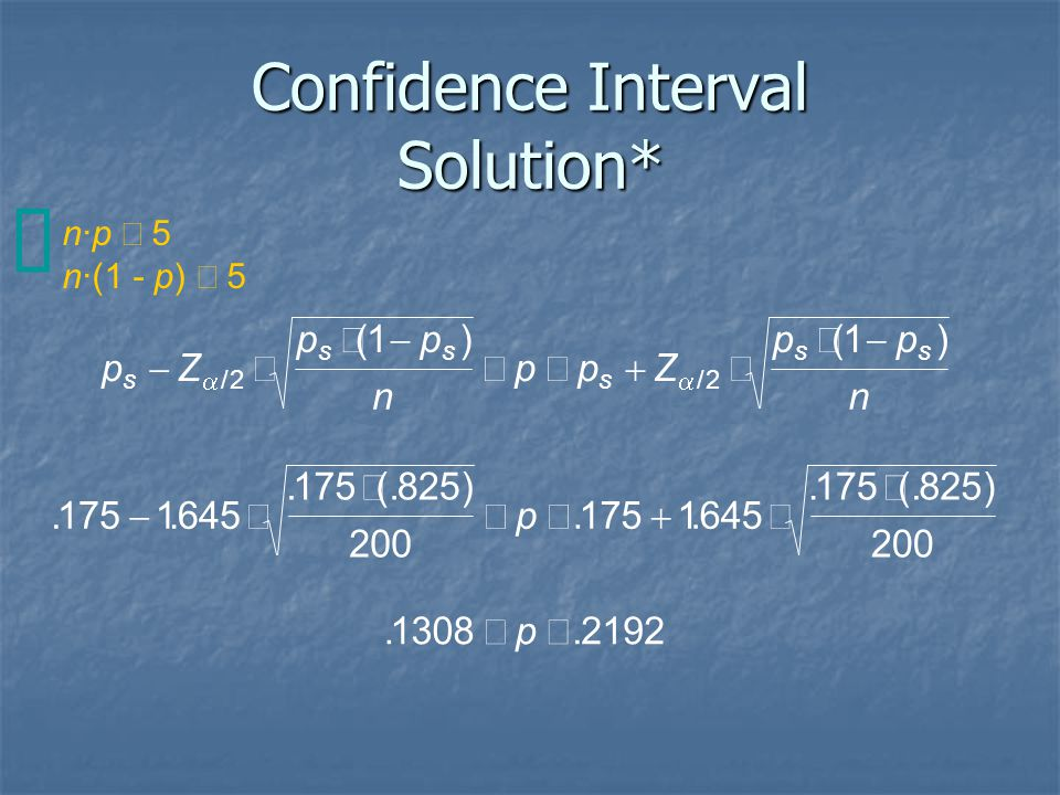 Confidence Interval Solution* n·p  5 n·(1 - p)  5 pZ pp n ppZ pp n p p s ss s ss           // ()()...(.)... ).. 22 11 1751645