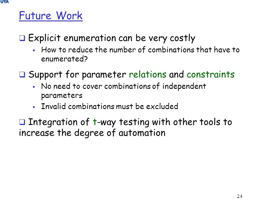 24 Future Work  Explicit enumeration can be very costly  How to reduce the number of combinations that have to enumerated?  Support for parameter r