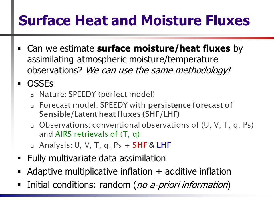Surface Heat and Moisture Fluxes  Can we estimate surface moisture/heat fluxes by assimilating atmospheric moisture/temperature observations.