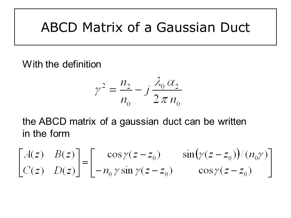 ABCD Matrix of a Gaussian Duct With the definition the ABCD matrix of a gaussian duct can be written in the form
