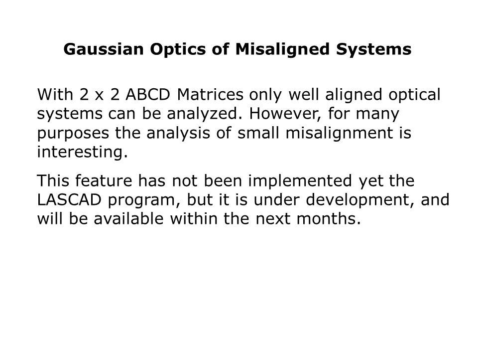 Gaussian Optics of Misaligned Systems With 2 x 2 ABCD Matrices only well aligned optical systems can be analyzed. However, for many purposes the analy